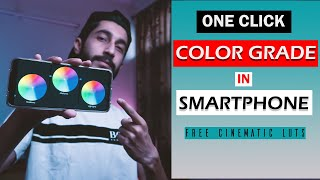 COLOR GRADE YOUR VIDEOS LIKE A PRO In SMARTPHONE JUST WITH ONE CLICK | FREE CINEMATIC LUTS IN HINDI