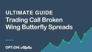Ultimate Guide To Trading Call Broken Wing Butterfly Spreads