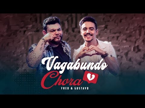 Fred & Gustavo - Vagabundo Chora (Clipe Oficial)