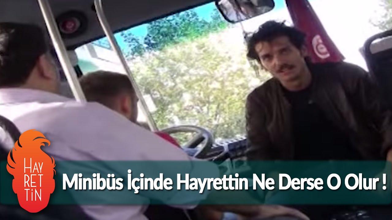 Minibüs içinde Hayrettin ne derse o olur ! :)