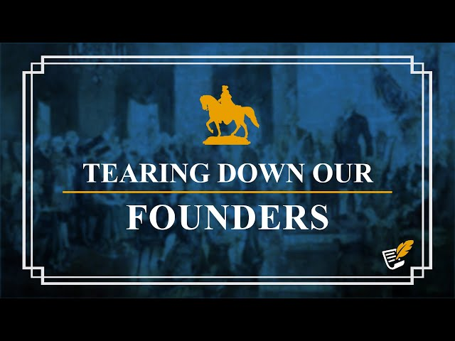 Tearing Down Our Founders | Constitution Corner