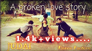 A broken love story/ dance choreography/ judai/ bollywood dance