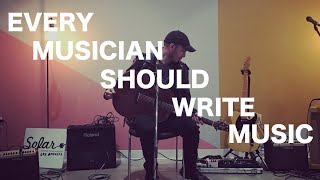 Every Musician Should Write Music