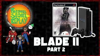BLADE II (PS2) pt. 2 - Prequel Sequel Replay