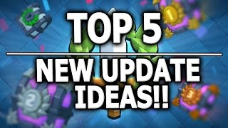 TOP 5 NEW UPDATE IDEAS - CASUAL MODE, TOURNAMENTS, MATCHMAKING, ETC | Clash Royale | MY UPDATE IDEAS