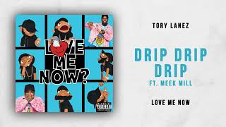 Tory Lanez Drip Drip Drip Ft Meek Mill Love Me Now (HQ) AUDIO