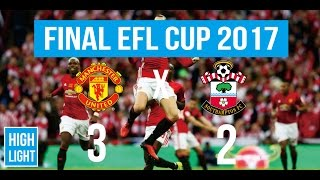 Final EFL Cup - Highlight Manchester United 3 vs 2 Southampton 26/02/2017 HD