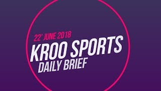 Kroo Sports - Daily Brief 22 June '18