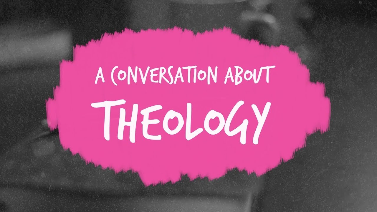 A Conversation About Theology - Part 1