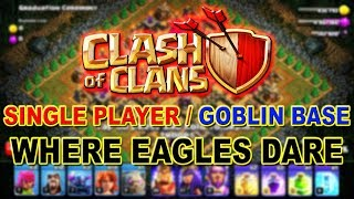 Clash of Clans Single Player - Where Eagles Dare || Goblin Base || New October Update