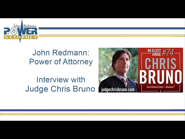 John Redmann: Power of Attorney- Interview with Judge Chris Bruno