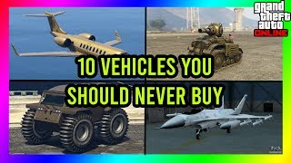 TOP 10 VEHICLES YOU SHOULD NEVER BUY IN GTA 5 ONLINE! DON'T BUY THEM THEY ARE NOT WORTH IT!!