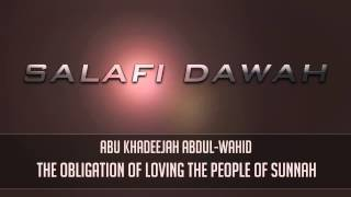 The Obligation of Loving The People of Sunnah - Abu Khadeejah