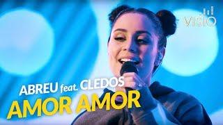 ABREU ft. Cledos - Amor Amor / Visio Live