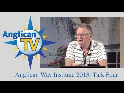 Anglican Way Institute: Talk Four