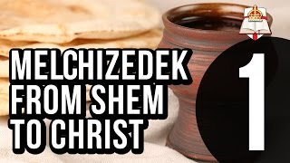 Melchizedek - From Shem To Christ - Part 1 Of 4