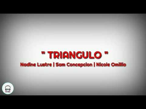Triangulo - Nadine Lustre | Sam Concepcion | Nicole Omillio | Lyrics |