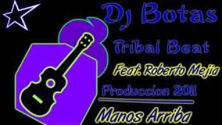 Dj Botas Jala Nay - Feat Roberto Mejia - Manos Arriba - ( Tribal Beat ) 2011.wmv