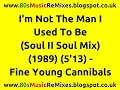 Thumbnail for I'm Not The Man I Used To Be (Soul II Soul Mix) - Fine Young Cannibals | 80s Club Mixes | 80s Club