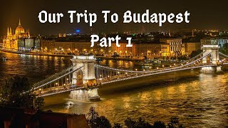 Our Trip to Budapest Part 1