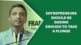 Entrepreneurs should be daring enough to