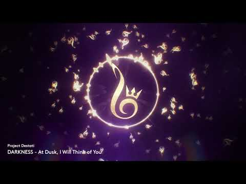 15. At Dusk, I Will Think of You (Project Destati: DARKNESS)