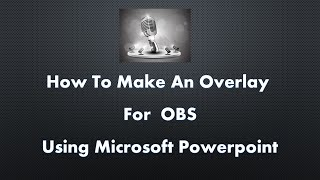 How to Make OBS OVERLAY Using Microsoft Power Point