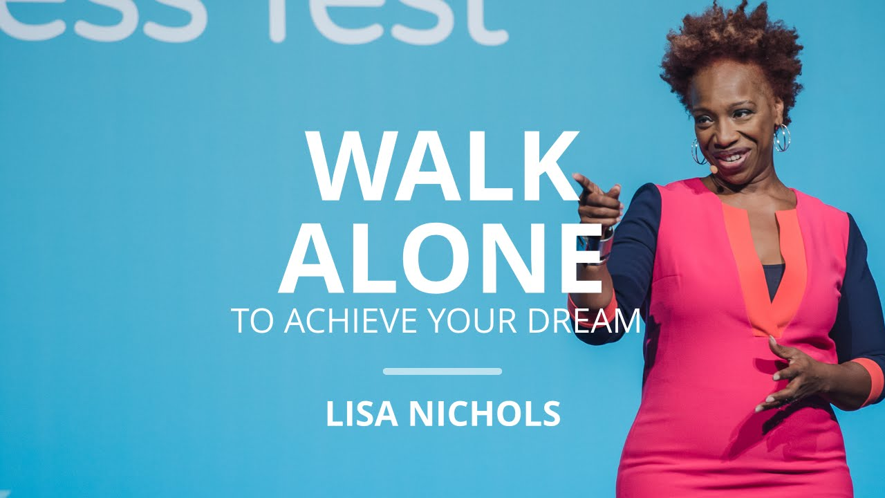 Why You Must Be Willing To Walk Alone To Achieve Your Dream | Lisa Nichols