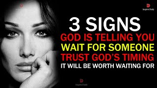 3 SIGNS GOD IŠ TELLING YOU TO WAIT FOR SOMEONE | ITS WORTH WAIING FOR TRUST GOD'S TIMING -MUST WATCH