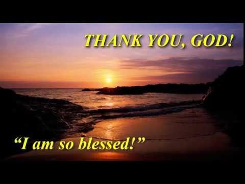 THANK YOU, GOD ~ I AM SO BLESSED