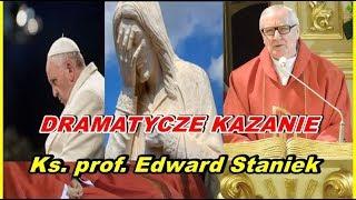,,Papież Franciszek nie słucha Jezusa ... dramatyczne kazanie - ks.prof.Edward Staniek