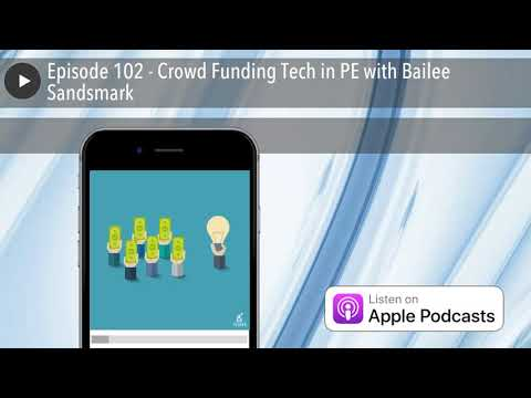 Episode 102 - Crowd Funding Tech in PE with Bailee Sandsmark