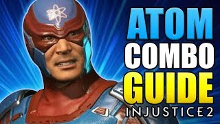 INJUSTICE 2 - ATOM COMBO GUIDE - Easy to Advanced!
