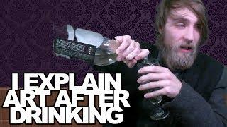 I explain art after drinking.