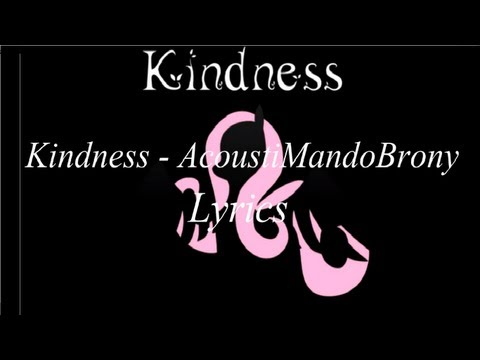 Kindness - AcoustiMandoBrony Lyrics