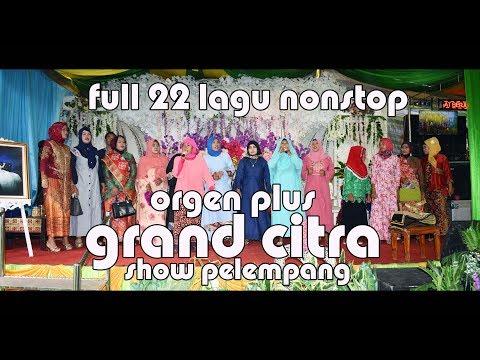 FULL 22 LAGU DANGDUT PANGGUNG   Orgen Grand Citra Show Pelempang