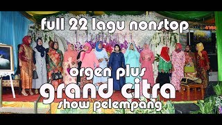 Gambar cover FULL 22 LAGU DANGDUT PANGGUNG   Orgen Grand Citra Show Pelempang