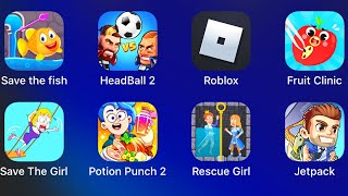Save The Fish,HeadBall 2,Roblox,Fruit Clinic,Save The Girl,Potion Punch 2,Rescue Girl,Jetpack Joyrid
