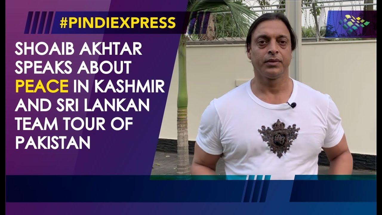 Shoaib Akhtar | Peace In Kashmir | Sri Lankan Team In Pakistan | News