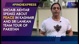 shoaib-akhtar-peace-in-kashmir-sri-lankan-team-in-pakistan-news