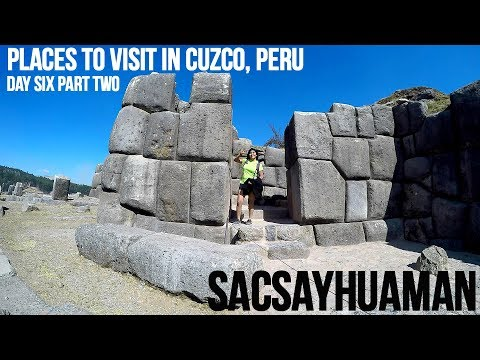 Things to do in Cuzco, Peru: Visit Sacsayhuaman Day Six Part Two (Vlog 36)