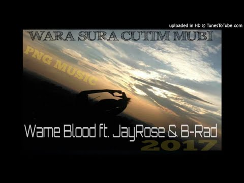 Wame Blood ft. JayRose & B-Rad - Wara Sura Cutim Mubi  (PNG MUSIC 2017)