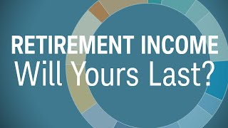 Retirement Income:  Will Yours Last?