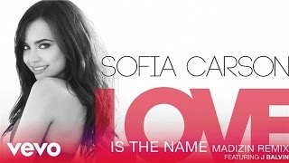 Sofia Carson - Love Is the Name (MADIZIN Remix (Audio Only)) ft. J Balvin