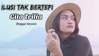 ILUSI TAK BERTEPI Cover by Gita Trilia (Reggae Version) - VIDEO LIRIK