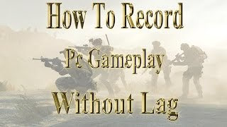 How To Record Pc Gameplay Without Lag (Game Capture Pc) [Work Great For Low End Pc]
