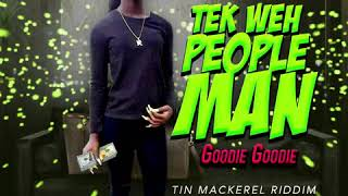 Mackerel - Tek Weh People Man (Goodie Goodie)