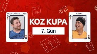 Koz Kupa – 7. Gün | Uğur Karakullukçu & Ali Ece