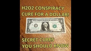 THE HYDROGEN PEROXIDE CONSPIRACY - CURE ALL FOR A DOLLAR