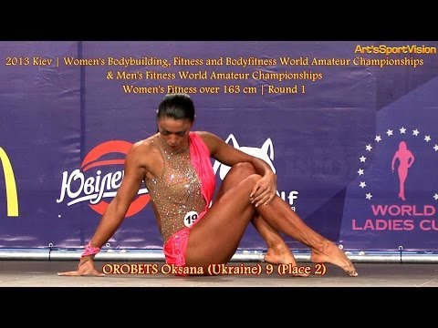 2013 World IFBB – OROBETS Oksana (UKR) Women's FITNESS over 163 cm – Round 1 (Оксана Оробец)